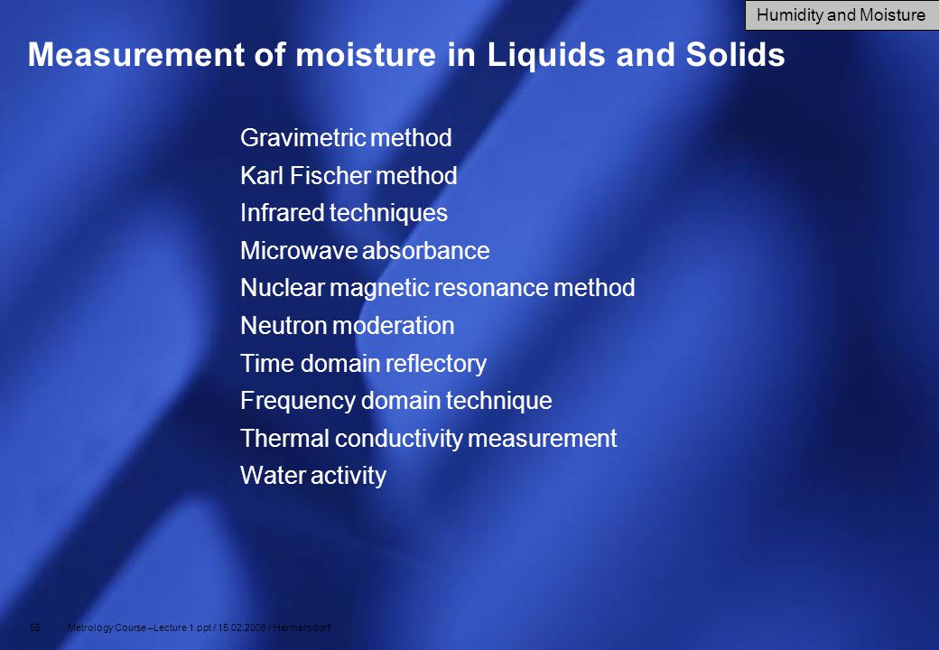 55 Metrology Course –Lecture 1.ppt / 15.02.2006 / Hermersdorf Measurement of moisture in Liquids and Solids Gravimetric method Karl Fischer method Inf
