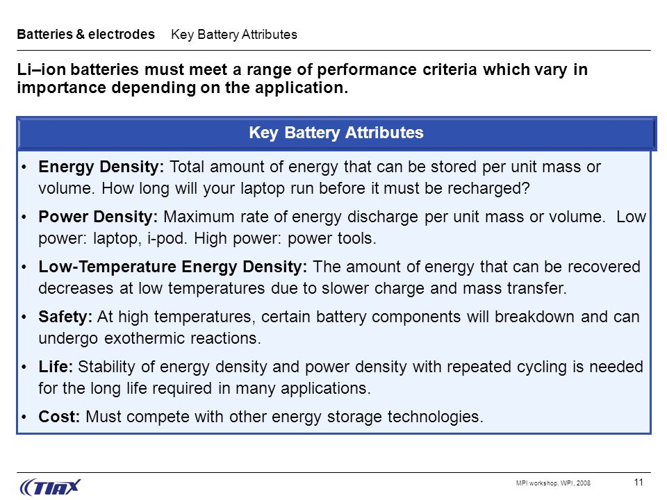 11 MPI workshop, WPI, 2008 Li–ion batteries must meet a range of performance criteria which vary in importance depending on the application.