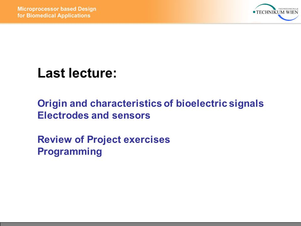 Last lecture: Origin and characteristics of bioelectric signals Electrodes and sensors Review of Project exercises Programming