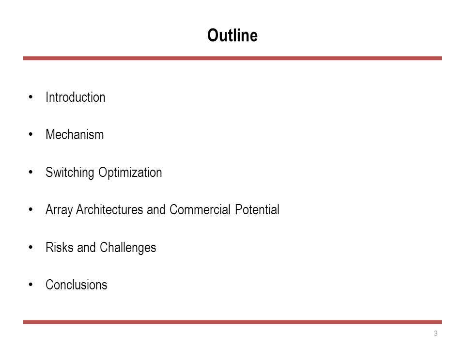 Outline Introduction Mechanism Switching Optimization Array Architectures and Commercial Potential Risks and Challenges Conclusions 3