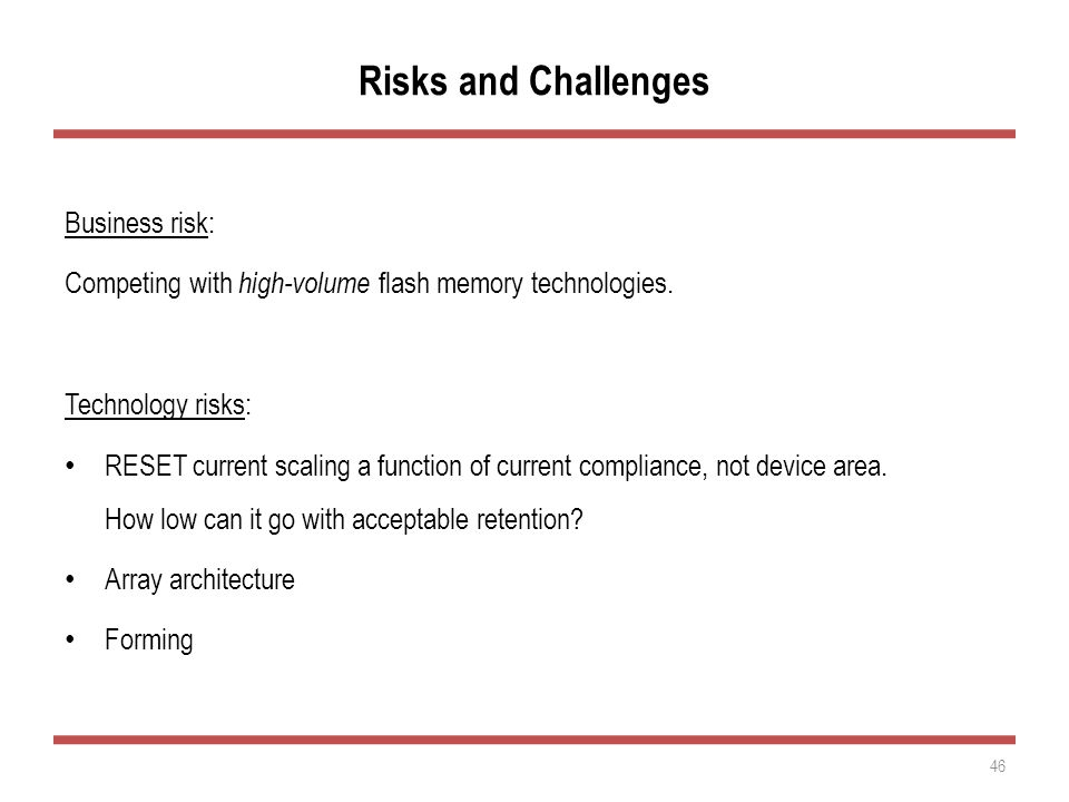 Risks and Challenges Business risk: Competing with high-volume flash memory technologies.