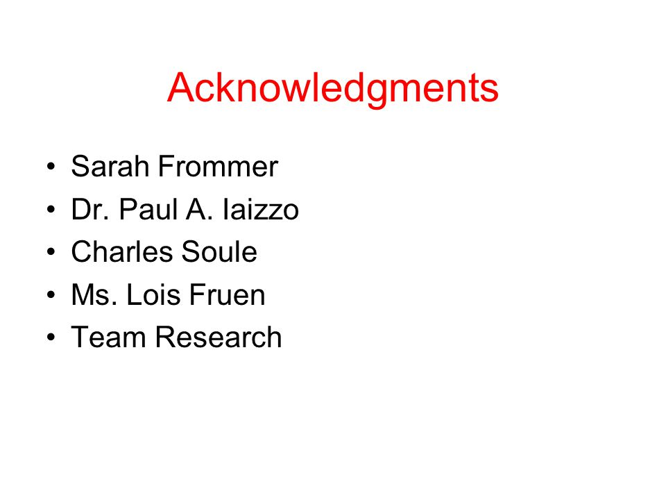 Acknowledgments Sarah Frommer Dr. Paul A. Iaizzo Charles Soule Ms. Lois Fruen Team Research