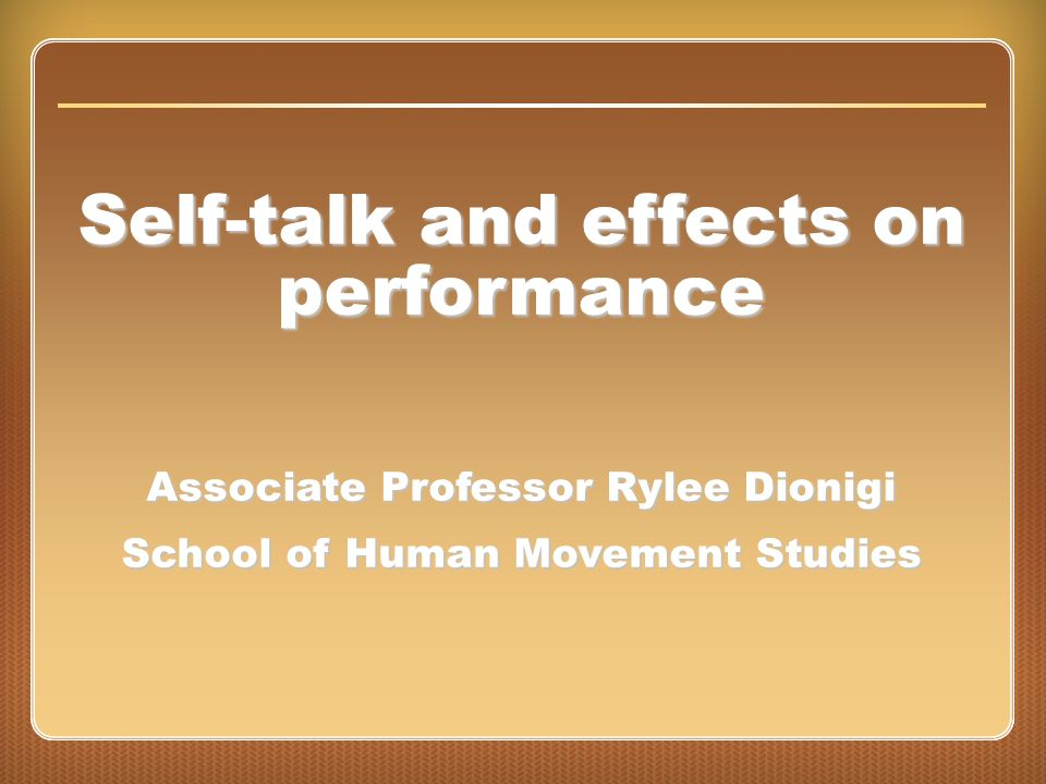 Chapter 16: Concentration Self-talk and effects on performance Associate Professor Rylee Dionigi School of Human Movement Studies