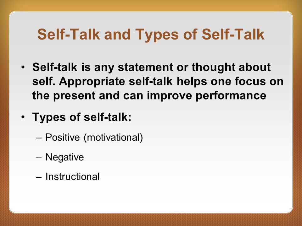 Self-Talk and Types of Self-Talk Self-talk is any statement or thought about self.