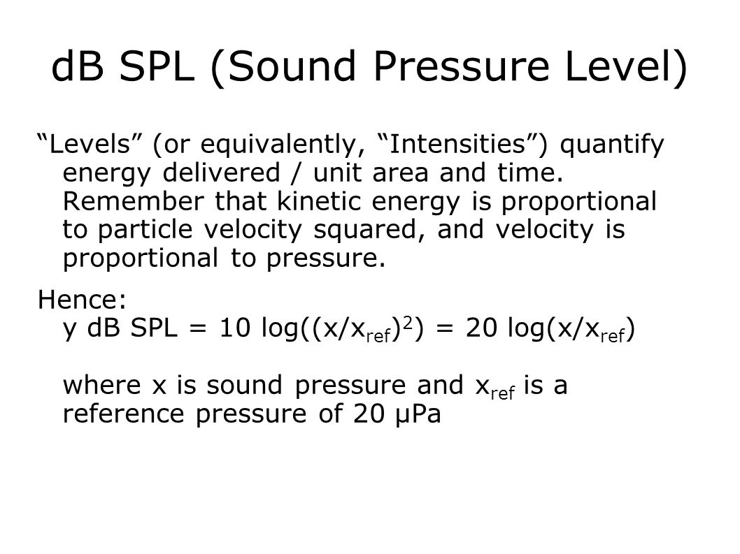 The Decibel Scale Large range of possible sound pressures usually expressed in orders of magnitude .
