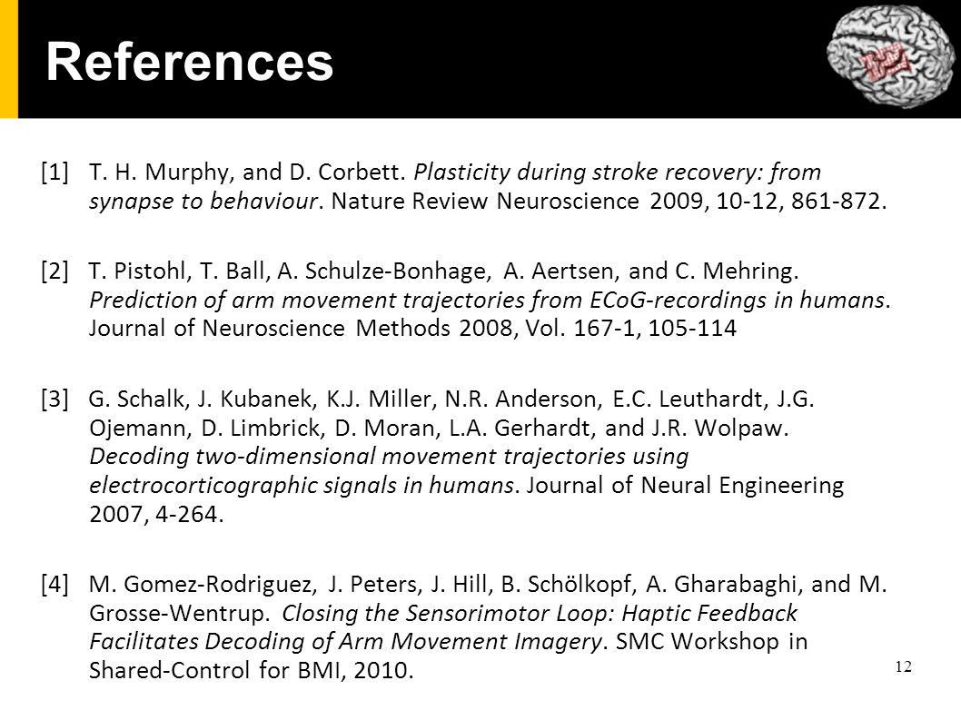 12 References [1]T. H. Murphy, and D. Corbett. Plasticity during stroke recovery: from synapse to behaviour. Nature Review Neuroscience 2009, 10-12, 8