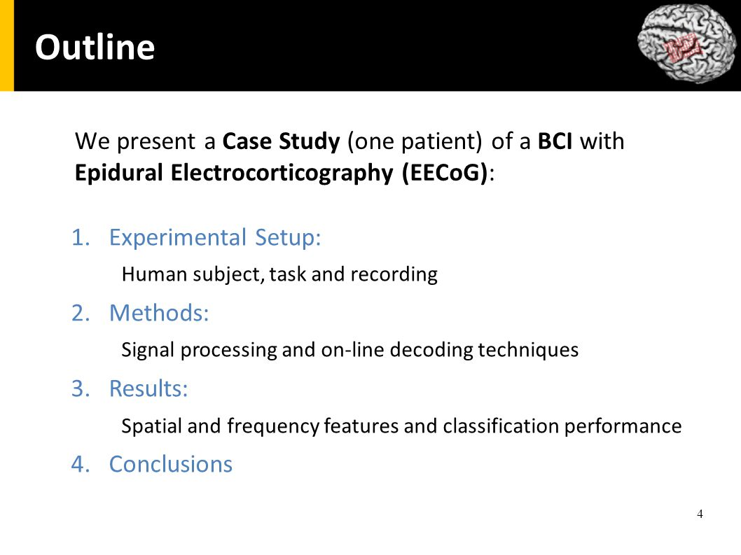 4 Outline We present a Case Study (one patient) of a BCI with Epidural Electrocorticography (EECoG): 1.Experimental Setup: Human subject, task and rec