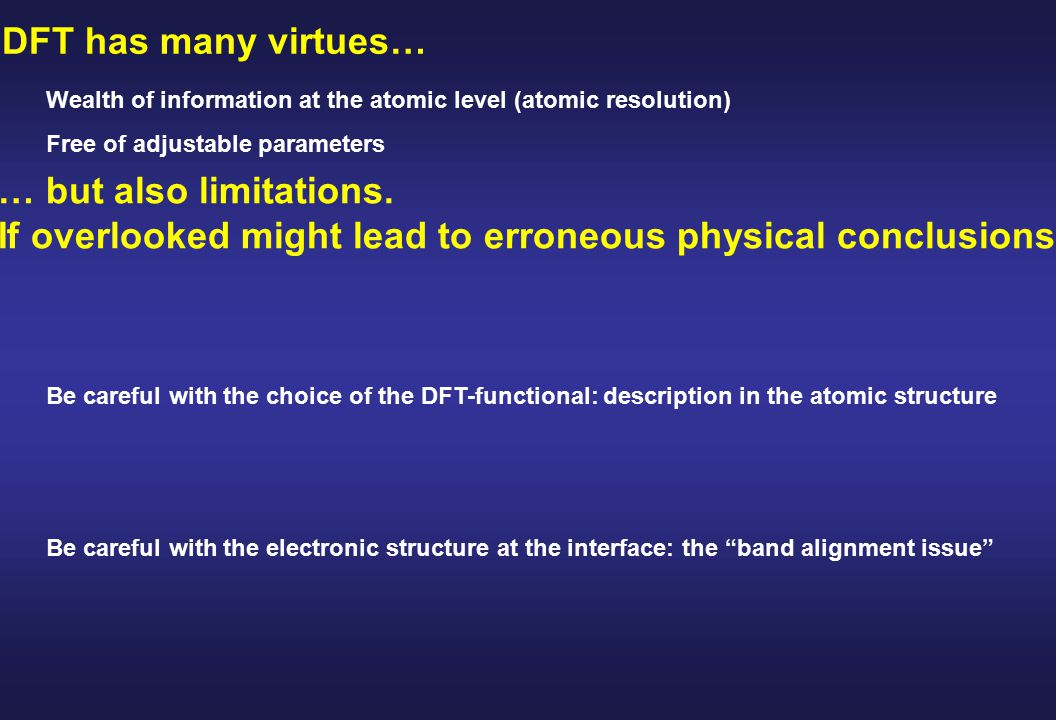 DFT has many virtues… Be careful with the choice of the DFT-functional: description in the atomic structure … but also limitations.
