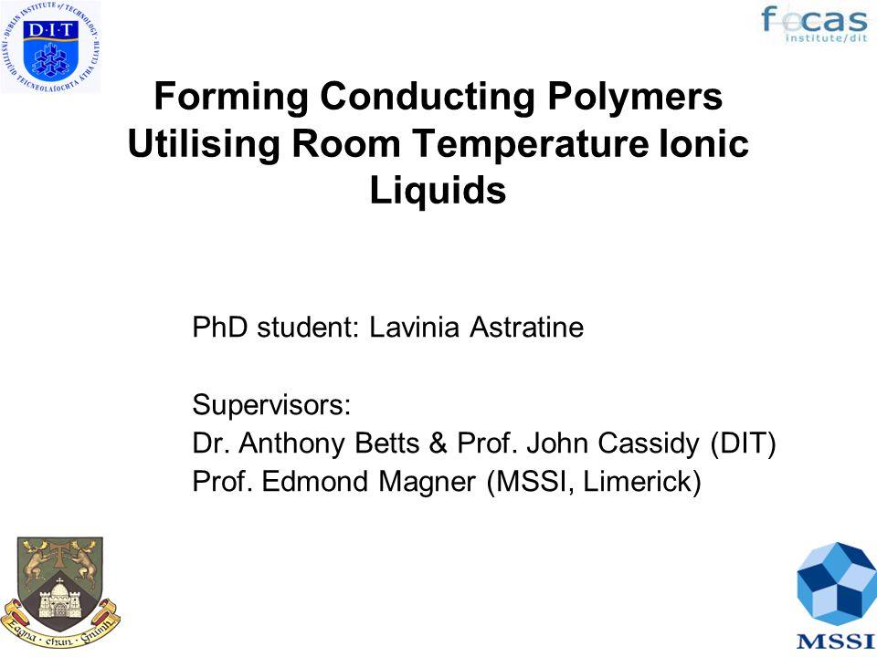 Forming Conducting Polymers Utilising Room Temperature Ionic Liquids PhD student: Lavinia Astratine Supervisors: Dr.