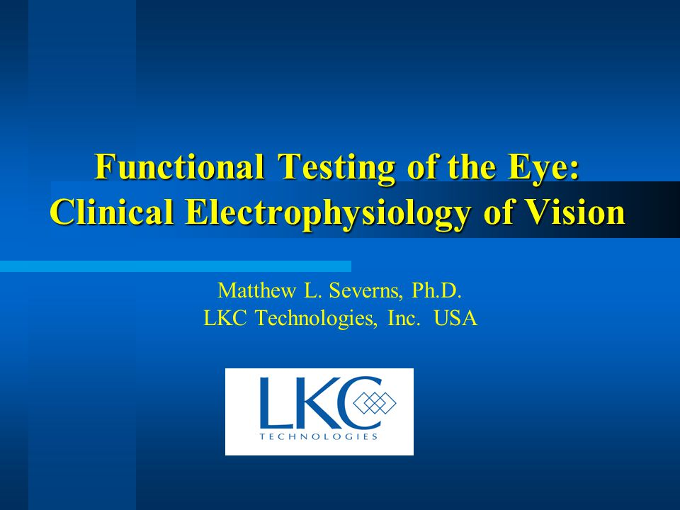 Functional Testing of the Eye: Clinical Electrophysiology of Vision Matthew L.