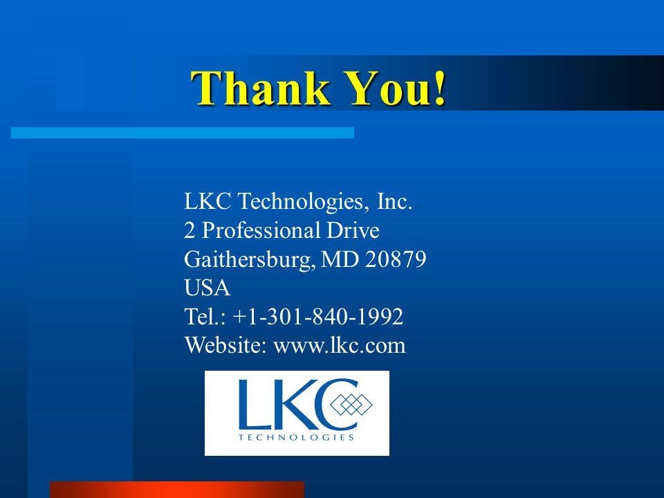 Thank You! LKC Technologies, Inc. 2 Professional Drive Gaithersburg, MD 20879 USA Tel.: +1-301-840-1992 Website: www.lkc.com