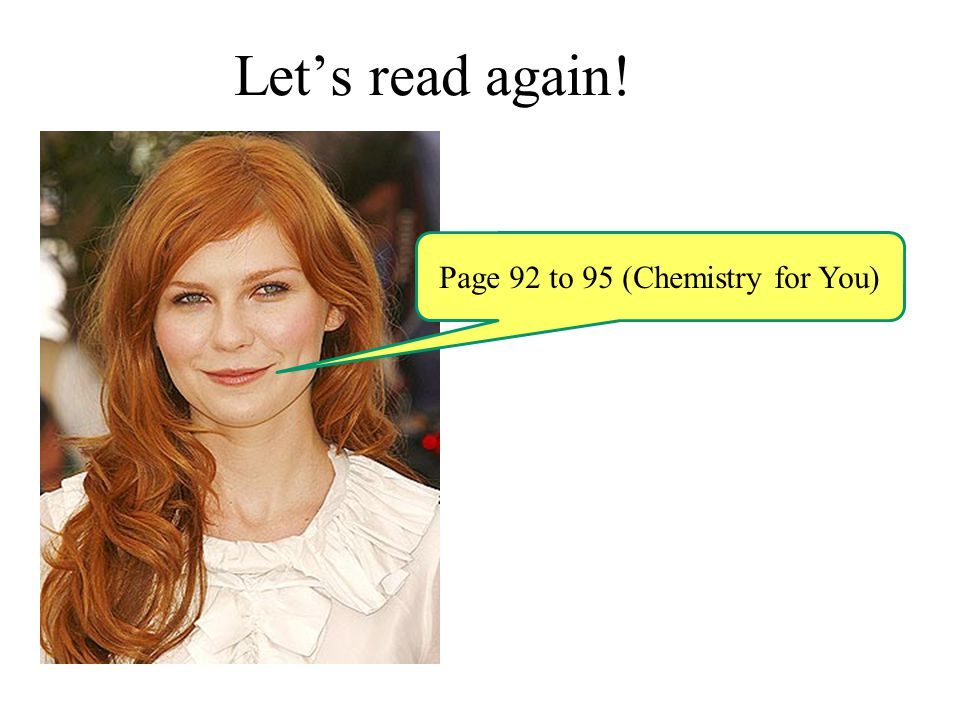 Let's read again! Page 92 to 95 (Chemistry for You)