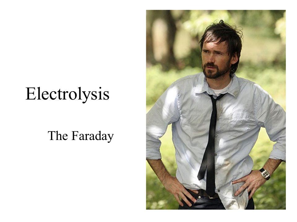Electrolysis The Faraday