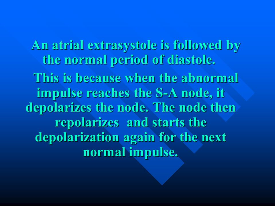 Extrasystoles (premature beats = premature complexes = ectopic beats) An extrasystole is an abnormal systole that occurs early during diastole. Extras
