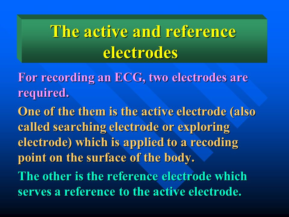 * If a recording electrode is applied on any point on the surface of the trunk, it will detect electrical waves reflecting the electrical activity in