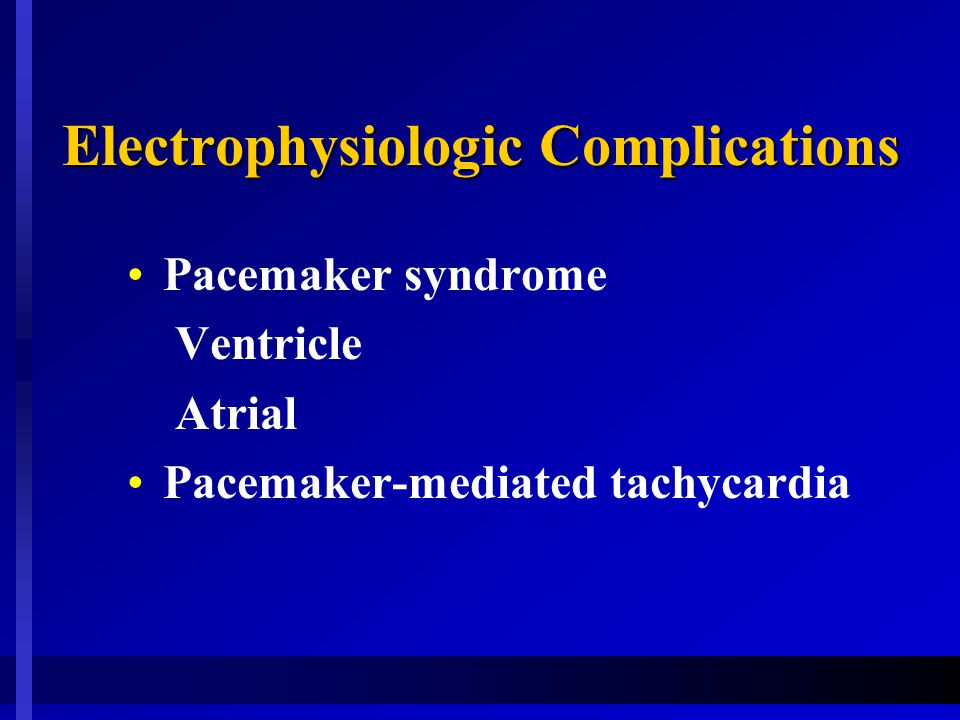 Electrophysiologic Complications Pacemaker syndrome Ventricle Atrial Pacemaker-mediated tachycardia