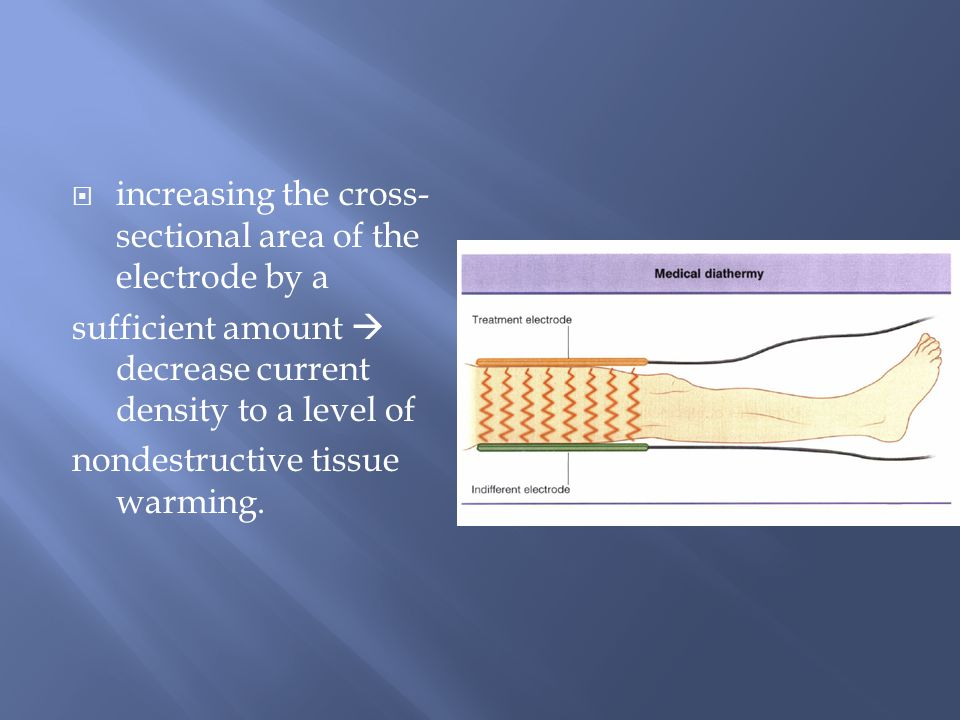  increasing the cross- sectional area of the electrode by a sufficient amount  decrease current density to a level of nondestructive tissue warming.
