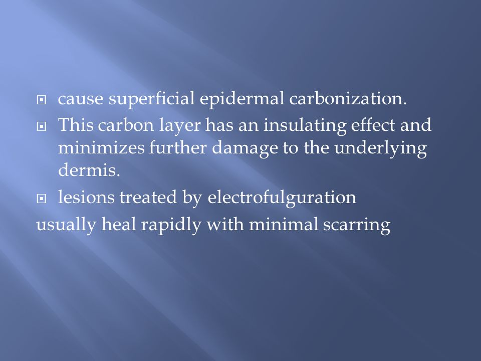  cause superficial epidermal carbonization.