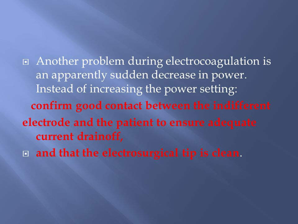  Another problem during electrocoagulation is an apparently sudden decrease in power.