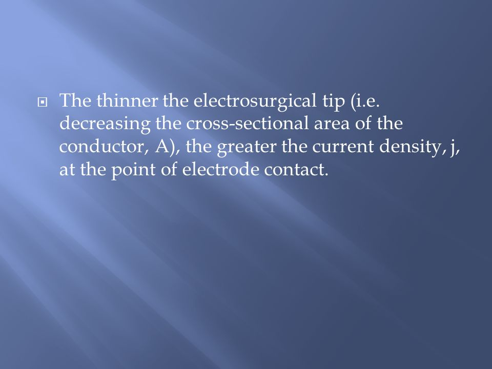  The thinner the electrosurgical tip (i.e.