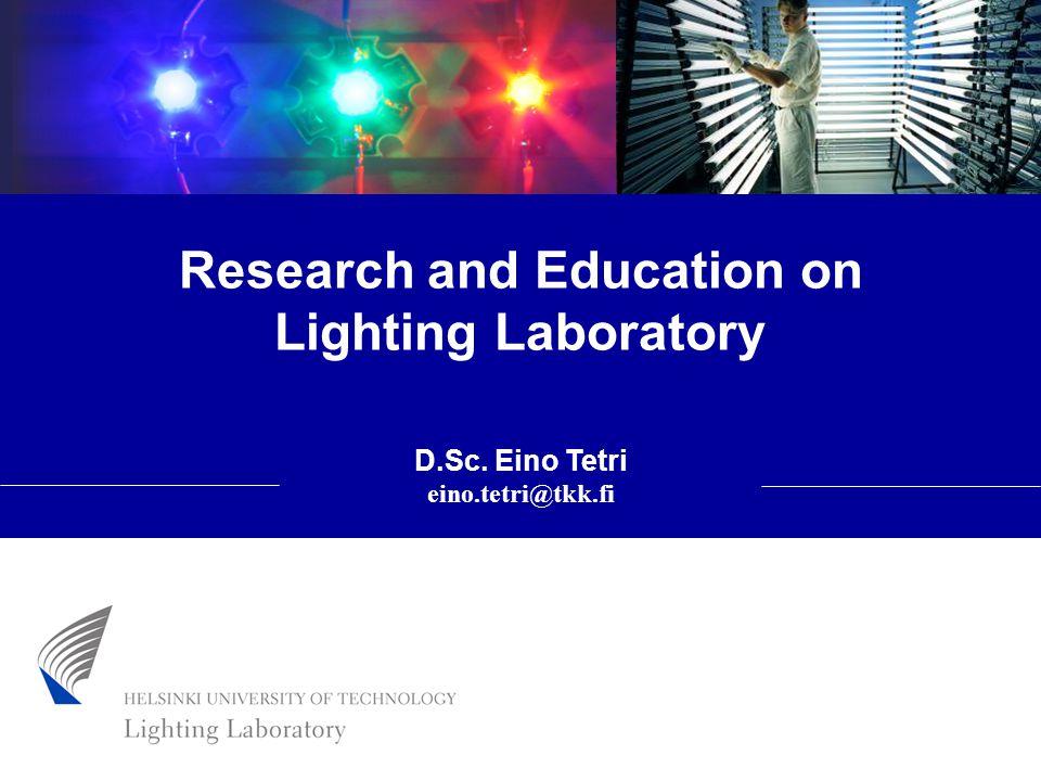 Research and Education on Lighting Laboratory D.Sc. Eino Tetri eino.tetri@tkk.fi