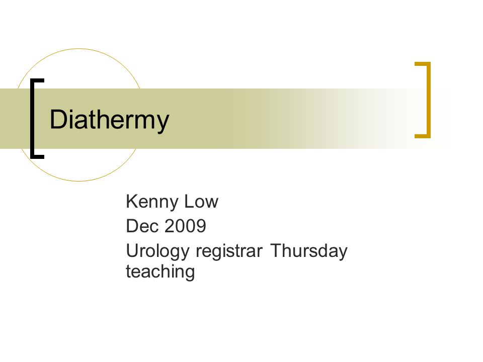 Diathermy Kenny Low Dec 2009 Urology registrar Thursday teaching