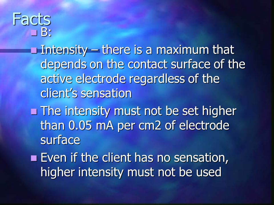 Facts B: B: Intensity – there is a maximum that depends on the contact surface of the active electrode regardless of the client's sensation Intensity