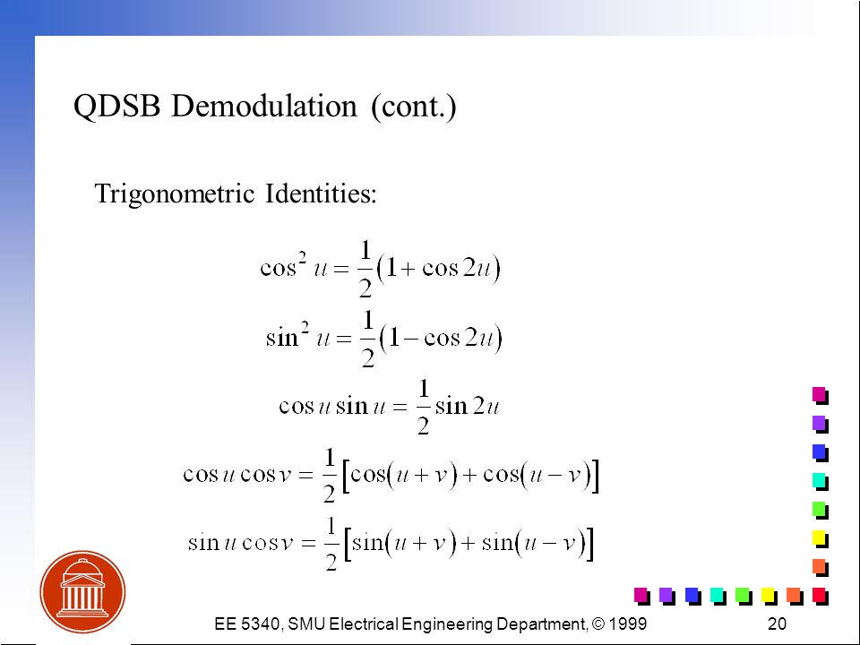 EE 5340, SMU Electrical Engineering Department, © 199920 QDSB Demodulation (cont.) Trigonometric Identities: