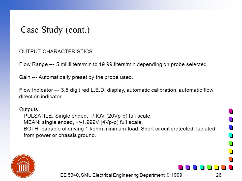EE 5340, SMU Electrical Engineering Department, © 199926 Case Study (cont.) OUTPUT CHARACTERISTICS Flow Range --- 5 milliliters/min to 19.99 liters/mi