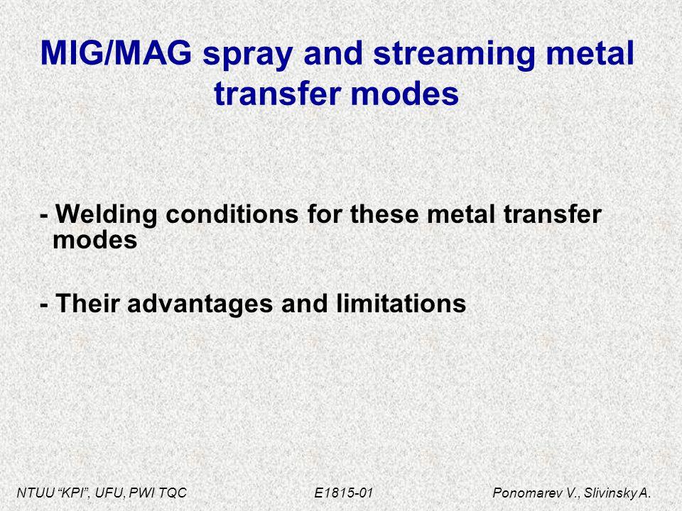 "NTUU ""KPI"", UFU, PWI TQC E1815-01 Ponomarev V., Slivinsky A. MIG/MAG spray and streaming metal transfer modes - Welding conditions for these metal tra"