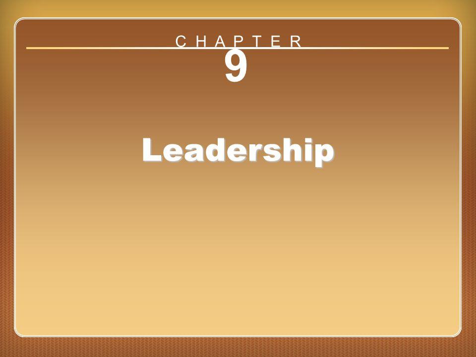 Chapter 9: Leadership 9 Leadership C H A P T E R