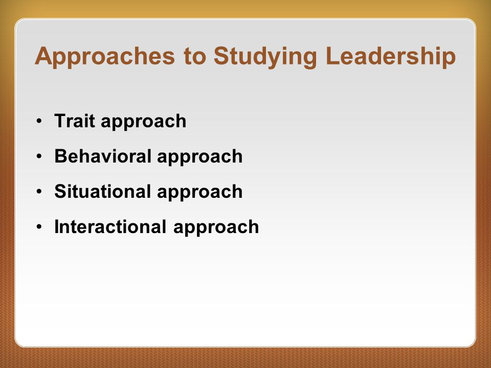 The Trait Approach Key question: What personality characteristics are common in great leaders.