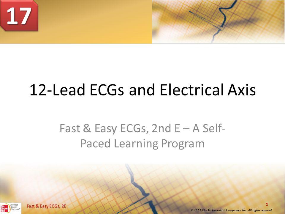Fast & Easy ECGs, 2E © 2013 The McGraw-Hill Companies, Inc. All rights reserved. Fast & Easy ECGs, 2E 1 © 2013 The McGraw-Hill Companies, Inc. All rig