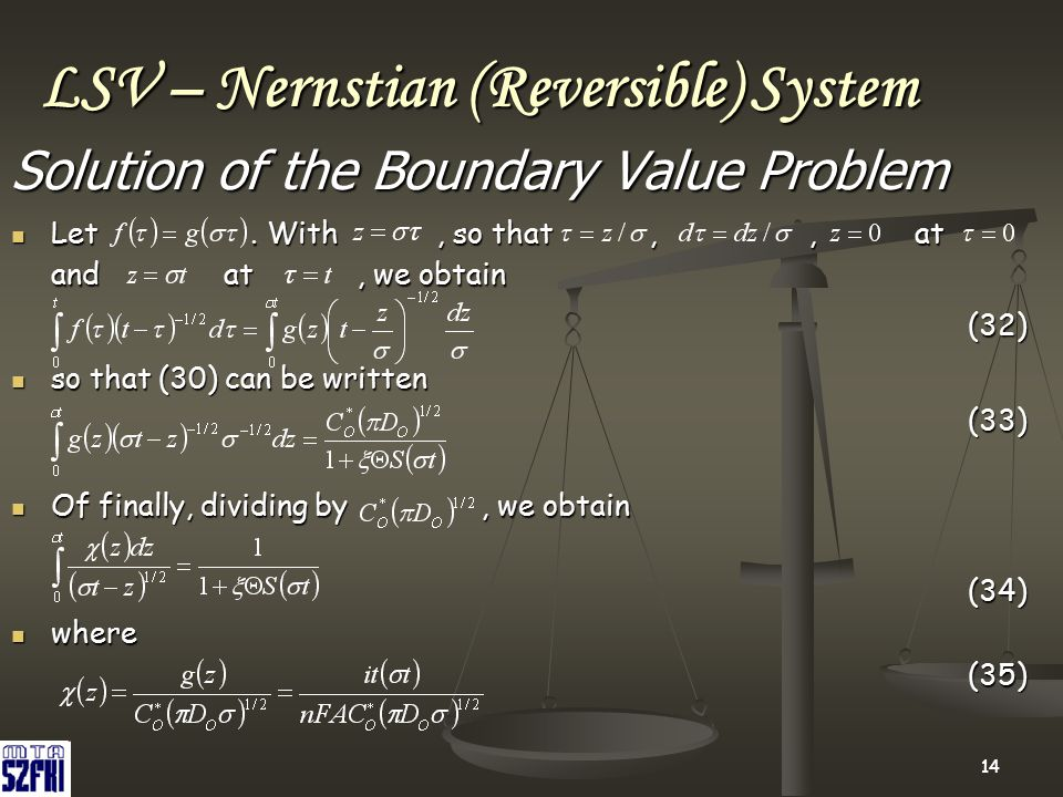 14 LSV – Nernstian (Reversible) System Solution of the Boundary Value Problem Let. With, so that,, at andat, we obtain Let. With, so that,, at andat,