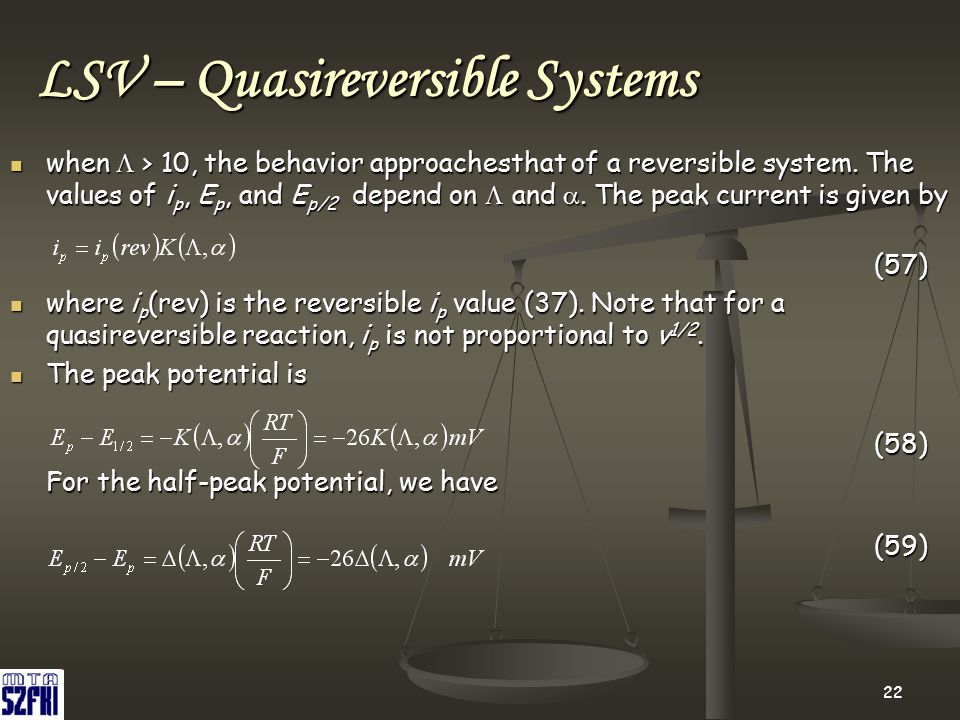 22 LSV – Quasireversible Systems when  > 10, the behavior approachesthat of a reversible system. The values of i p, E р, and E p/2 depend on  and .