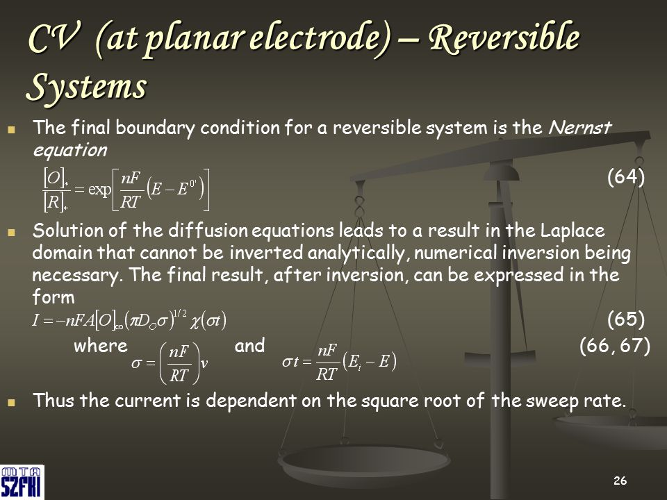 26 The final boundary condition for a reversible system is the Nernst equation (64) Solution of the diffusion equations leads to a result in the Lapla