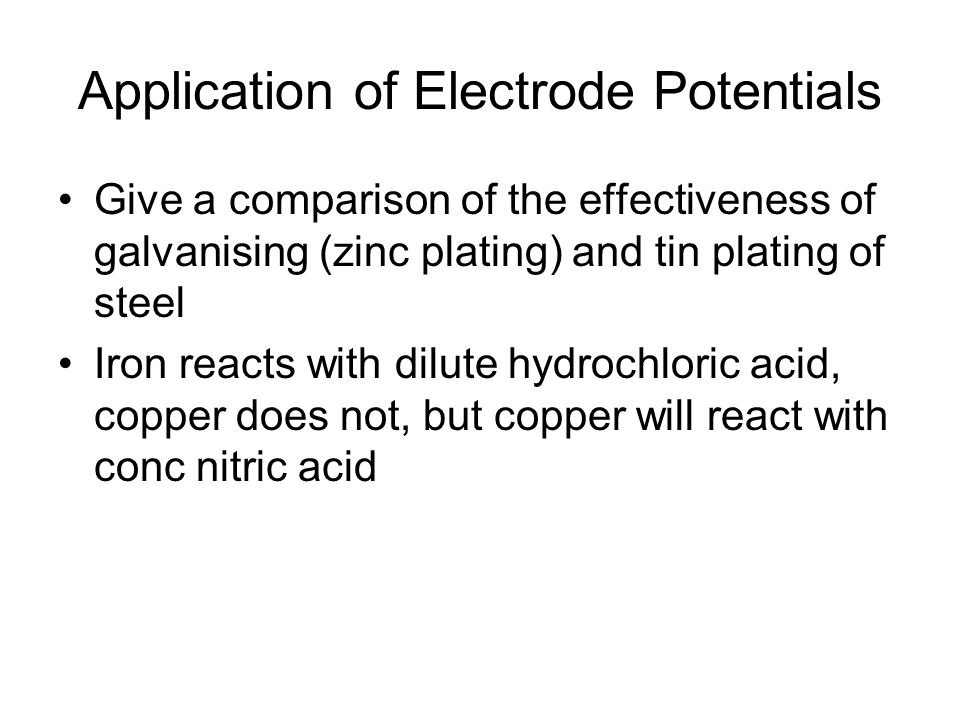 Application of Electrode Potentials Give a comparison of the effectiveness of galvanising (zinc plating) and tin plating of steel Iron reacts with dil