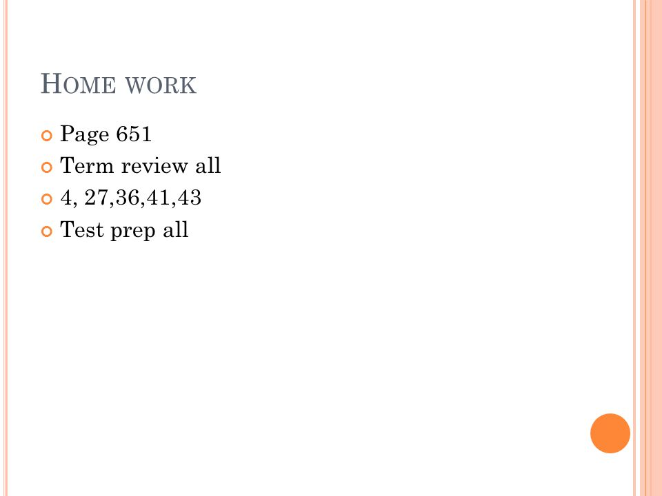 H OME WORK Page 651 Term review all 4, 27,36,41,43 Test prep all