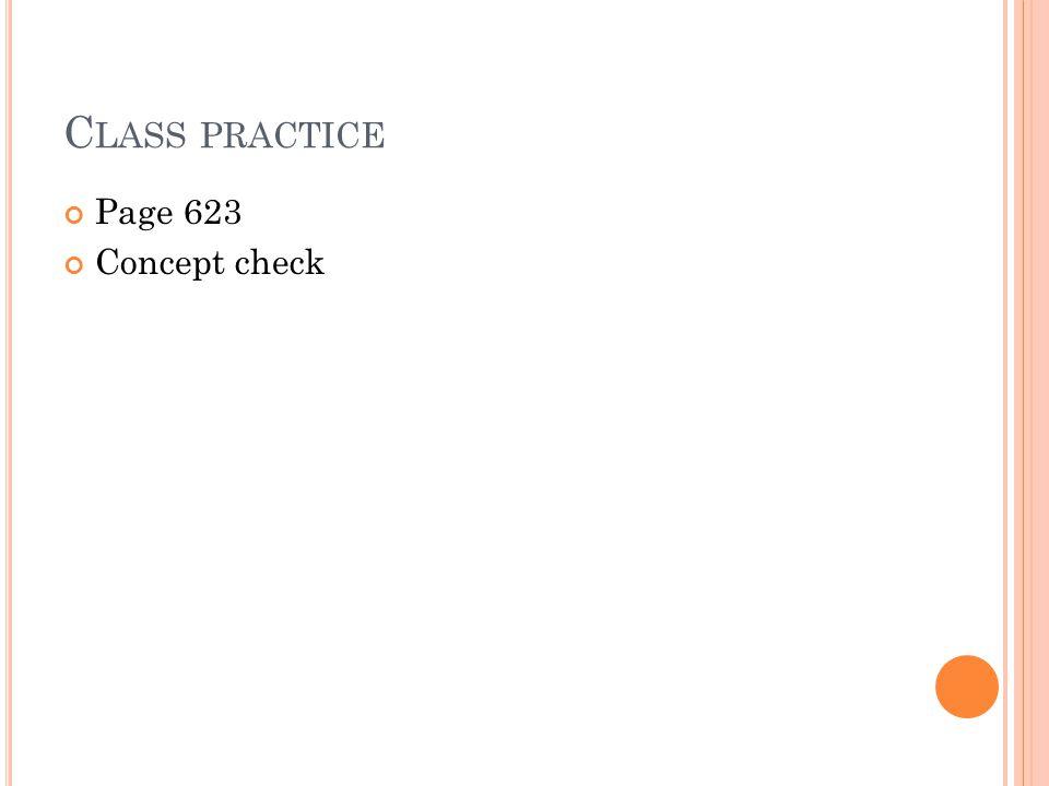 C LASS PRACTICE Page 623 Concept check