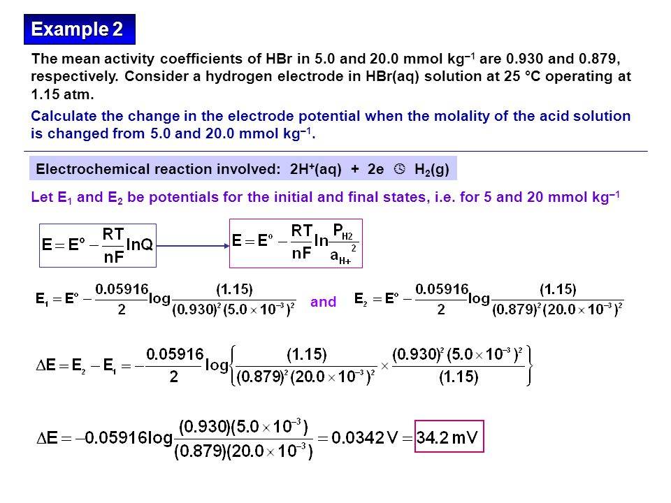 Electrochemical reaction involved: 2H + (aq) + 2e  H 2 (g) Let E 1 and E 2 be potentials for the initial and final states, i.e.