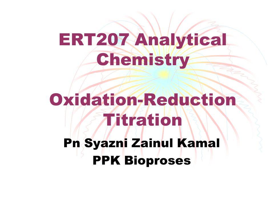 ERT207 Analytical Chemistry Oxidation-Reduction Titration Pn Syazni Zainul Kamal PPK Bioproses