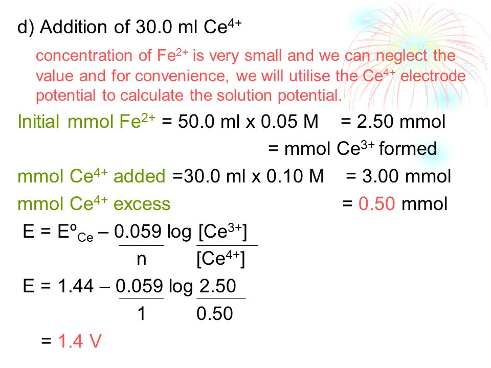 d) Addition of 30.0 ml Ce 4+ concentration of Fe 2+ is very small and we can neglect the value and for convenience, we will utilise the Ce 4+ electrode potential to calculate the solution potential.
