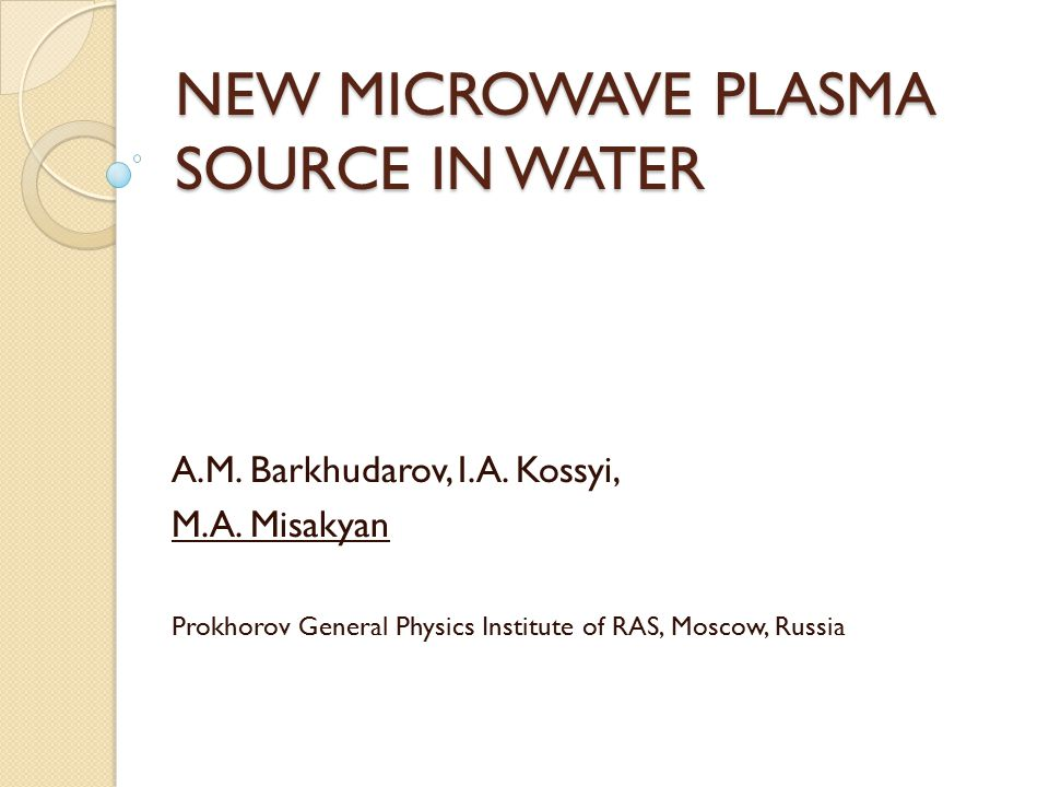NEW MICROWAVE PLASMA SOURCE IN WATER A.M. Barkhudarov, I.A.