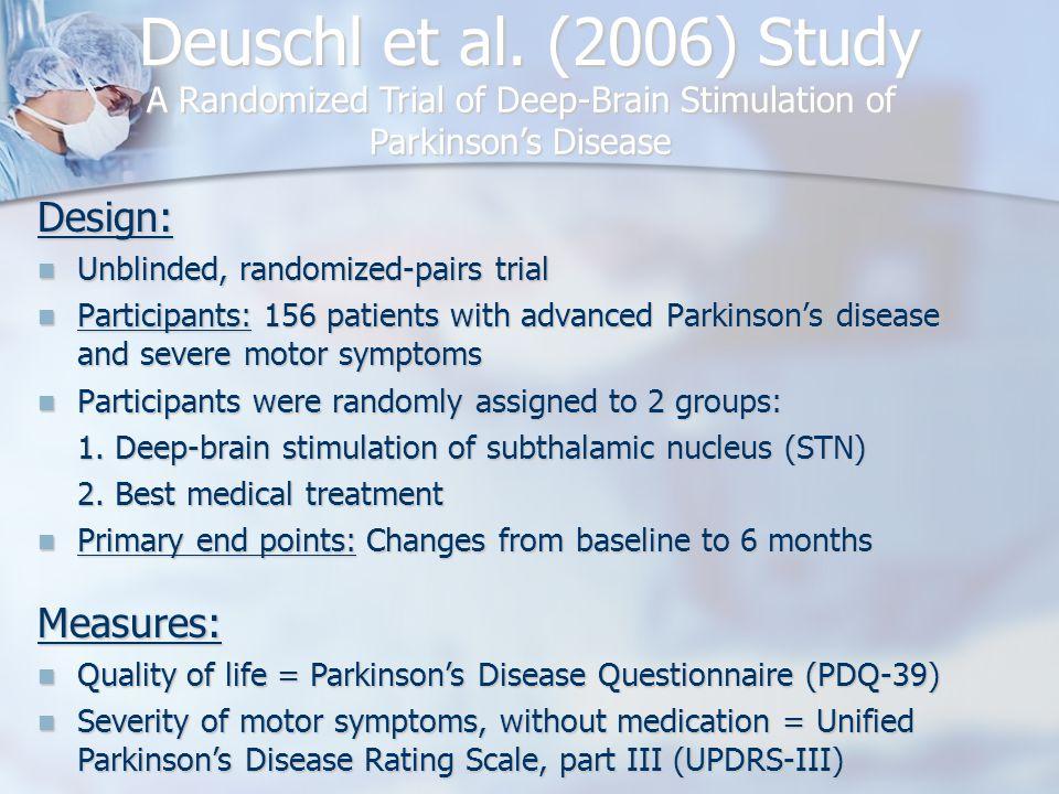 Deuschl et al. (2006) Study Design: Unblinded, randomized-pairs trial Unblinded, randomized-pairs trial Participants: 156 patients with advanced Parki