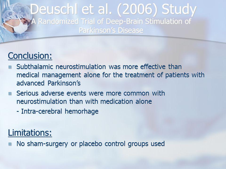 Deuschl et al. (2006) Study A Randomized Trial of Deep-Brain Stimulation of Parkinson's Disease Limitations: No sham-surgery or placebo control groups