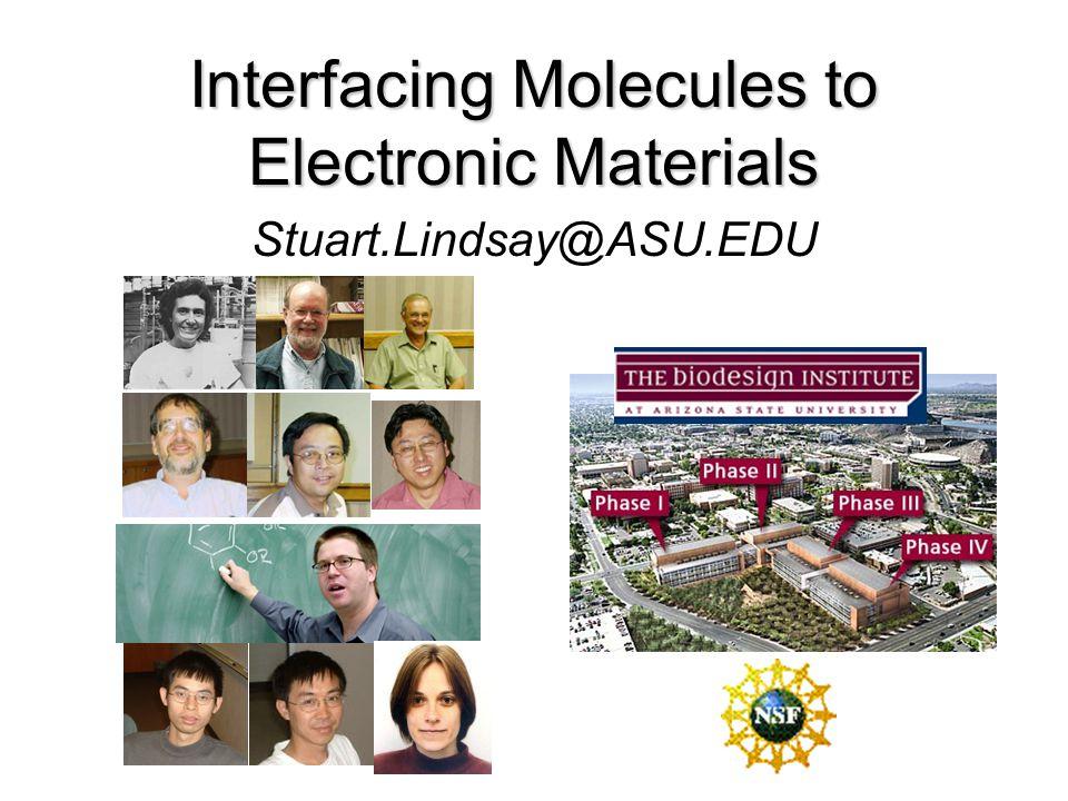 Stuart.Lindsay@ASU.EDU Interfacing Molecules to Electronic Materials
