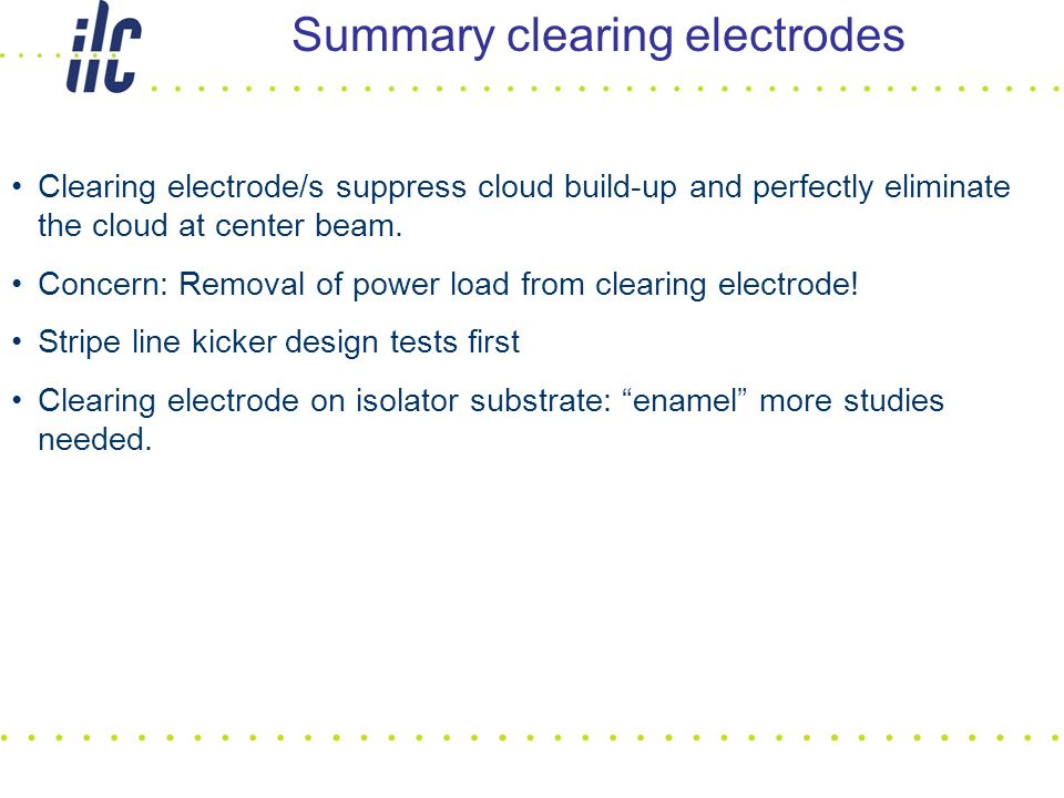 Summary clearing electrodes Clearing electrode/s suppress cloud build-up and perfectly eliminate the cloud at center beam. Concern: Removal of power l