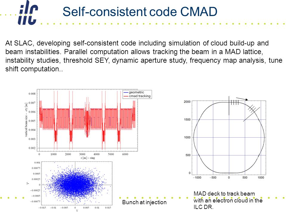 Self-consistent code CMAD At SLAC, developing self-consistent code including simulation of cloud build-up and beam instabilities. Parallel computation