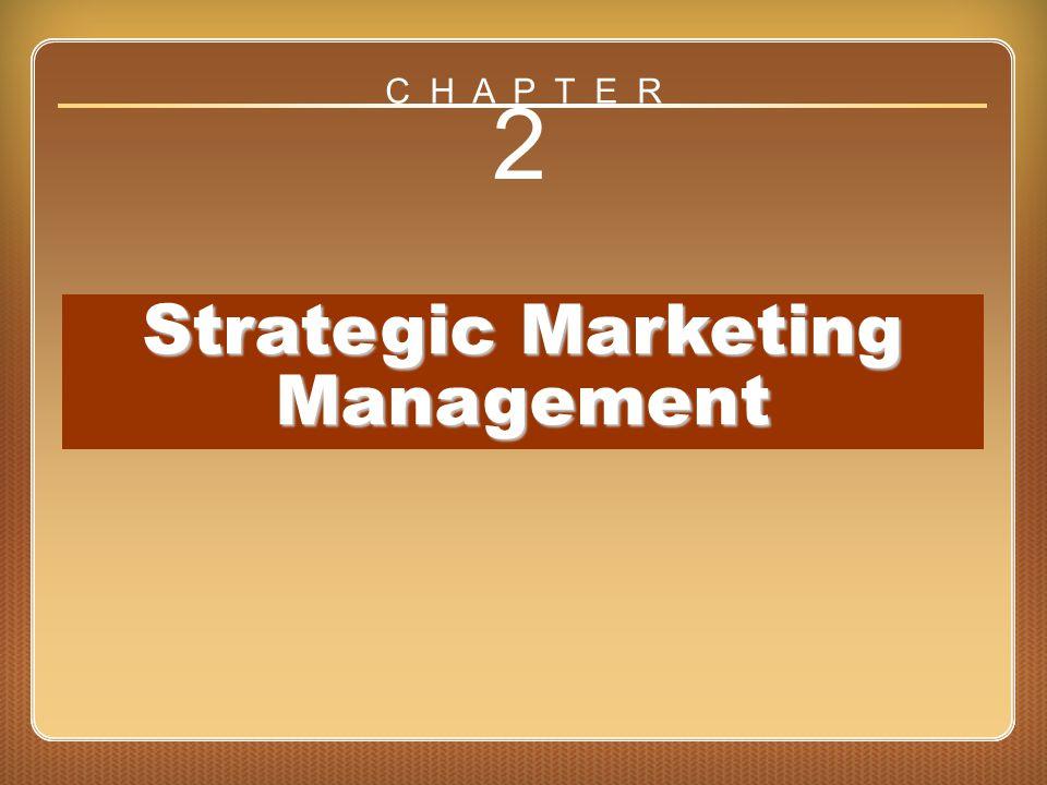 Chapter 2 Strategic Marketing Management 2 Strategic Marketing Management C H A P T E R