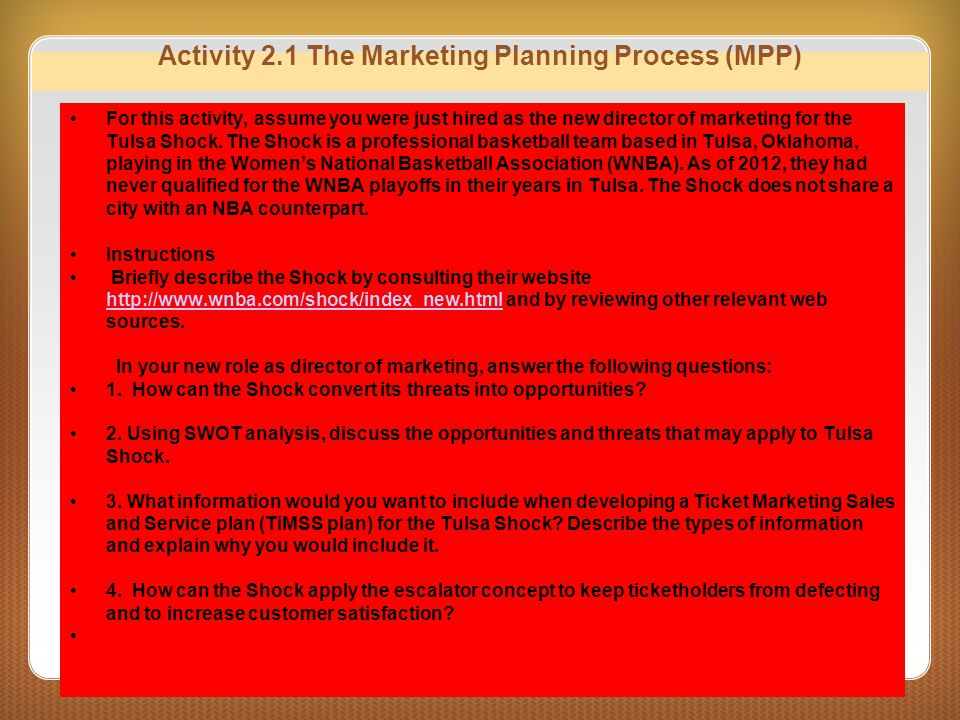 Activity 2.1 The Marketing Planning Process (MPP) For this activity, assume you were just hired as the new director of marketing for the Tulsa Shock.